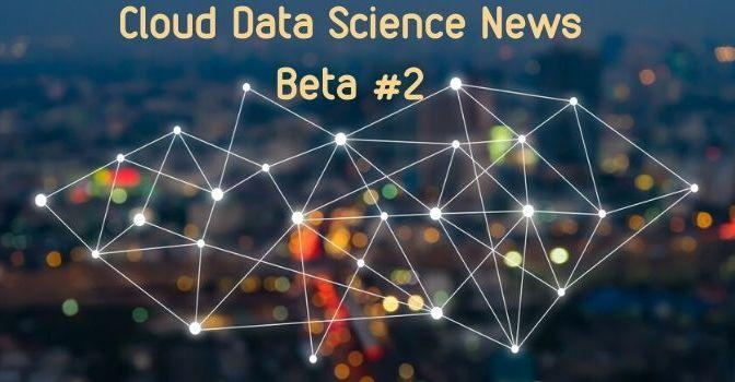Cloud Data Science News Beta #2