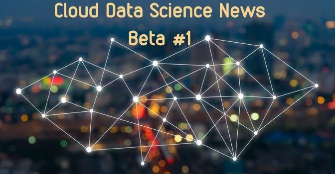 Cloud Data Science News Beta #1