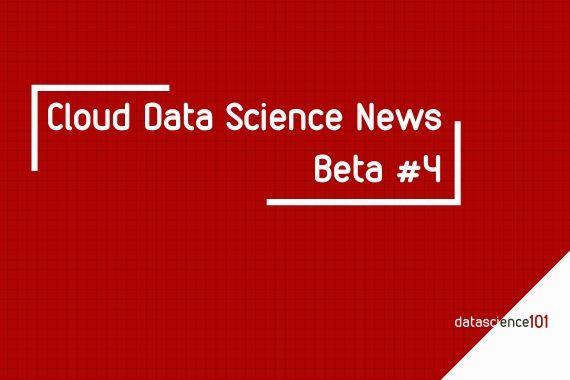 Cloud Data Science News, Beta 4