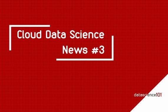 Cloud Data Science News 3