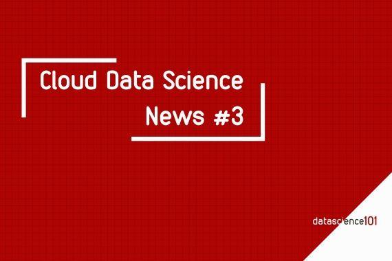 Cloud Data Science News 3